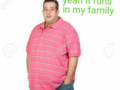 Obesity runs in my family - No one runs in your family - Funny and Hilarious Medical Pictures and Memes