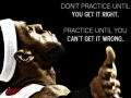Don't practice until you get it right. Practice until you can't get it wrong - Best inspiration and motivational quotes - Medical Institution