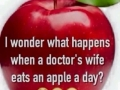 I wonder what happens when a doctor's wife eats an apple a day - Funny and Hilarious Medical pictures