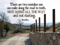 """""""There are two mistakes one can make along the road to truth. Not going all the way and not starting"""". Buddha - Best motivational and inspirational quotes of all time - Medical Institution"""