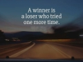 A winner is a loser who tried one more time.
