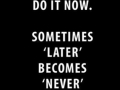 Do-it-now-Motivation-Picture-Quote-Later-Never