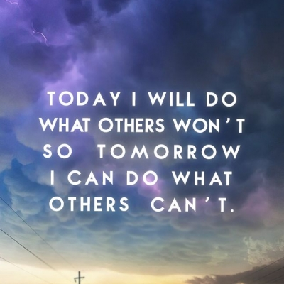 Today I will do what others wont - Best Inspirational and Motivational Quotes