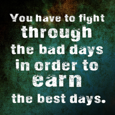 You have to fight through the bad days - Best Inspirational and Motivational Quotes